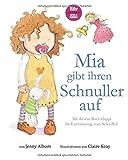Mia gibt ihren Schnuller auf: Mit diesem Buch klappt die Entwöhnung vom Schnuller!